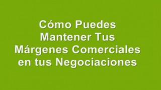 Cómo Defender Tus Márgenes Comerciales en Tus Negociaciones